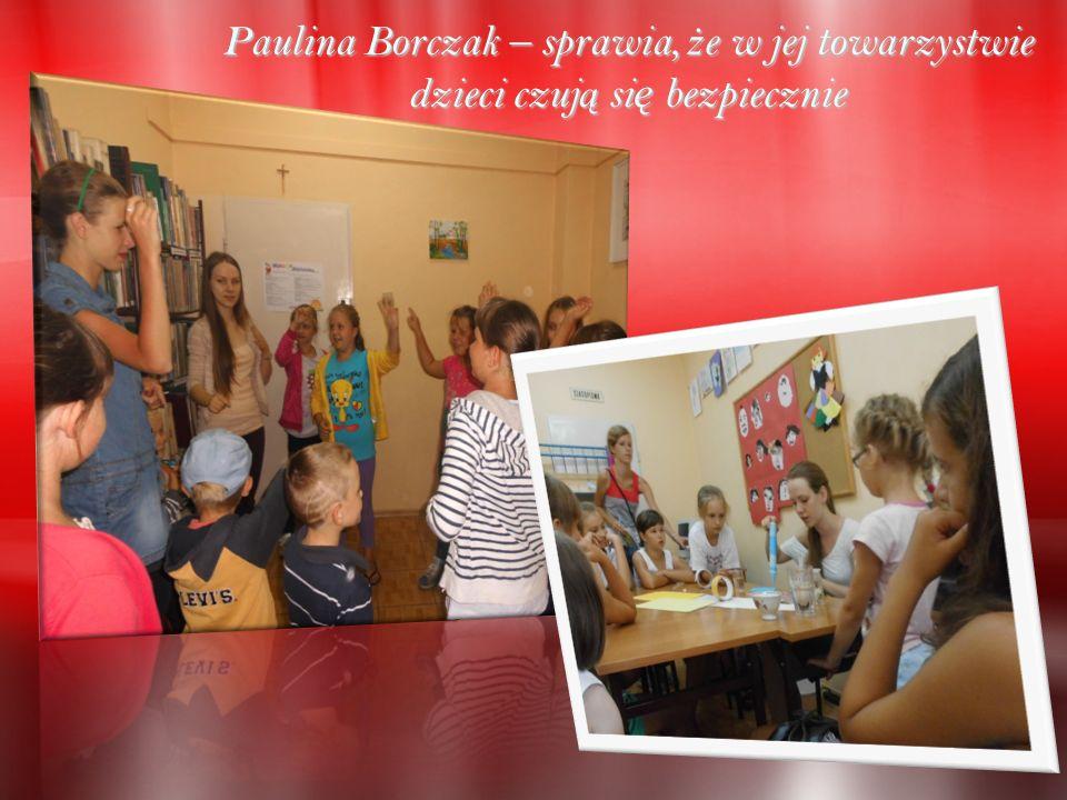 Paulina Borczak – sprawia, ż e w jej towarzystwie dzieci czuj ą si ę bezpiecznie