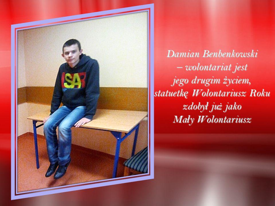 Damian Benbenkowski – wolontariat jest jego drugim ż yciem, statuetk ę Wolontariusz Roku zdoby ł ju ż jako Ma ł y Wolontariusz