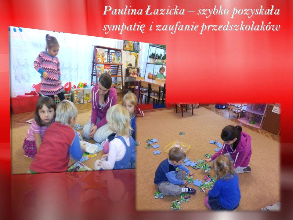 Paulina Ł azicka – szybko pozyska ł a sympati ę i zaufanie przedszkolaków