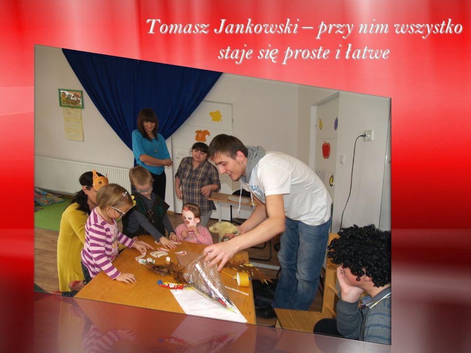Tomasz Jankowski – przy nim wszystko staje si ę proste i ł atwe