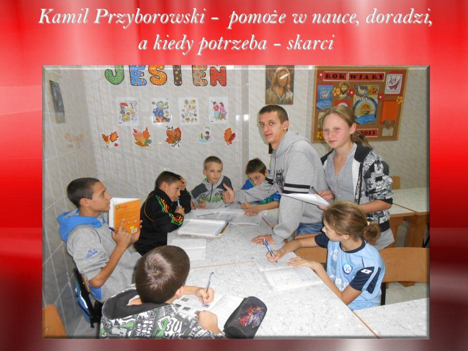 Kamil Przyborowski - pomo ż e w nauce, doradzi, a kiedy potrzeba - skarci