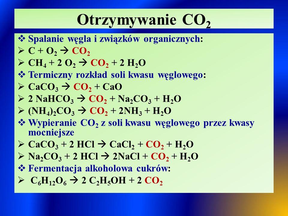 Właściwości CO 2  Gaz bezbarwny, bezwonny  Nie podtrzymuje palenia  Gęstość większa o gęstości powietrza  Dobrze rozpuszcza się w wodzie, jego rozpuszczalność maleje wraz ze wzrostem temperatury, rośnie wraz ze wzrostem ciśnienia  Powoduje zmętnienie wody wapiennej:  Ca(OH) 2 + CO 2  CaCO 3 ↓ + H 2 O  Reaguje z magnezem:  2 Mg + CO 2  2 MgO + C