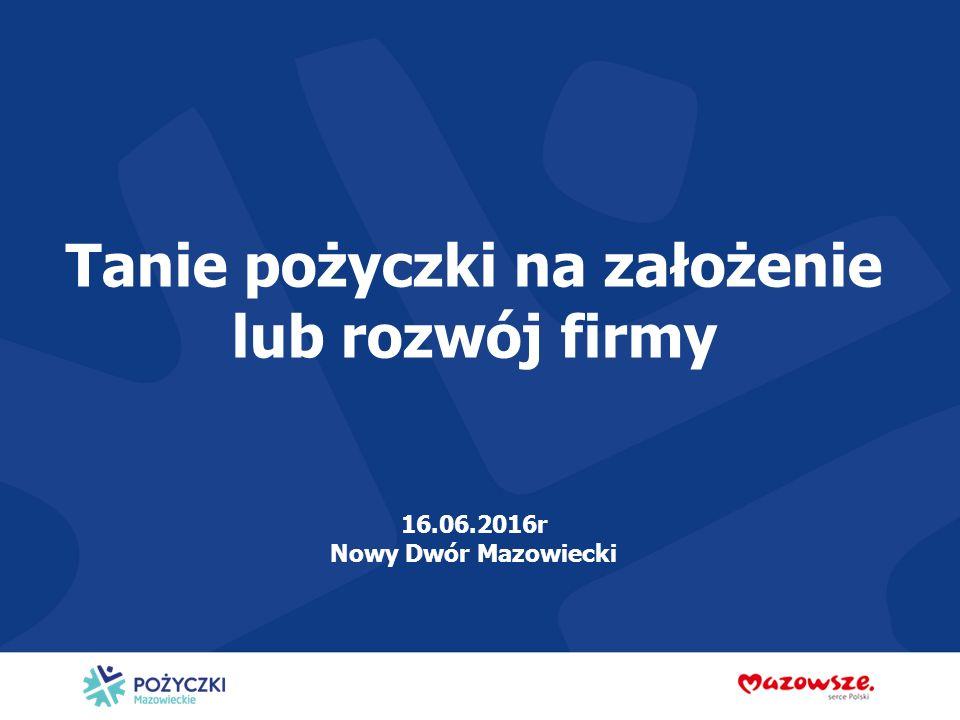 Tanie pożyczki na założenie lub rozwój firmy 16.06.2016r Nowy Dwór Mazowiecki