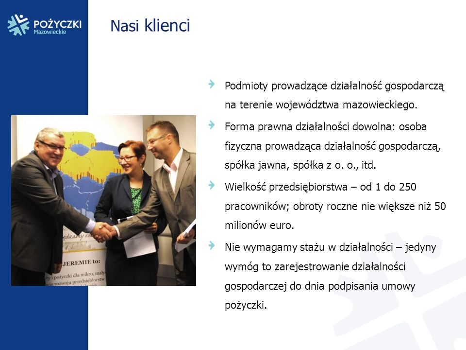Nasi klienci Podmioty prowadzące działalność gospodarczą na terenie województwa mazowieckiego. Forma prawna działalności dowolna: osoba fizyczna prowa