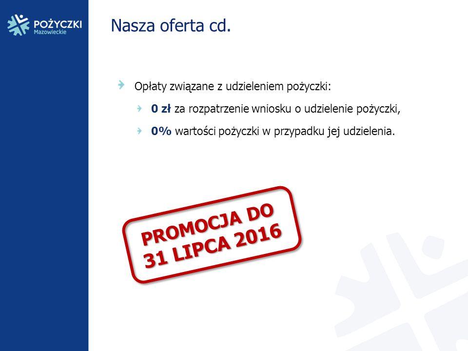 Nasza oferta cd. Opłaty związane z udzieleniem pożyczki: 0 zł za rozpatrzenie wniosku o udzielenie pożyczki, 0% wartości pożyczki w przypadku jej udzi