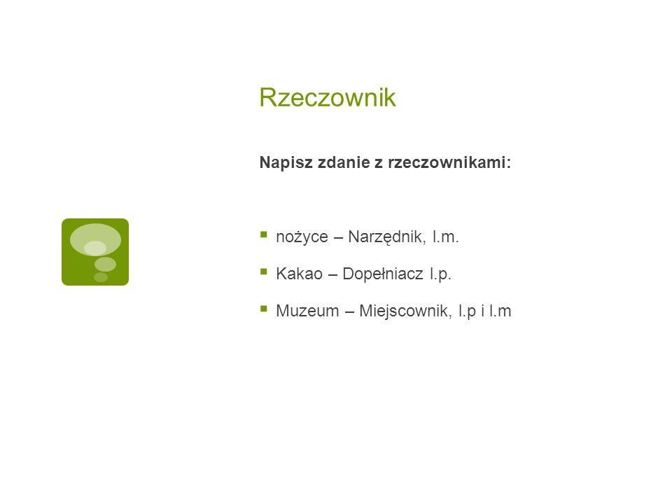 Rzeczownik Napisz zdanie z rzeczownikami:  nożyce – Narzędnik, l.m.