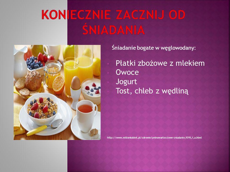 Śniadanie bogate w węglowodany: Płatki zbożowe z mlekiem Owoce Jogurt Tost, chleb z wędliną http://www.milionkobiet.pl/zdrowie/pelnowartosciowe-sniadanie,9395,1,a.html