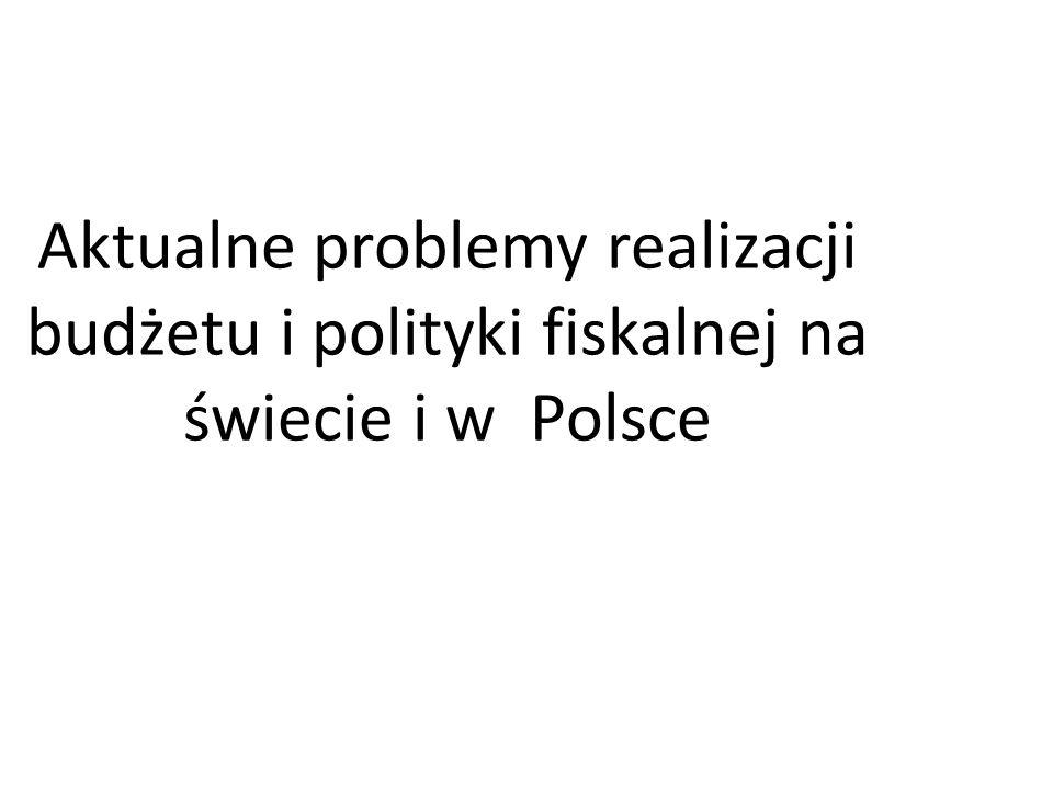Aktualne problemy realizacji budżetu i polityki fiskalnej na świecie i w Polsce