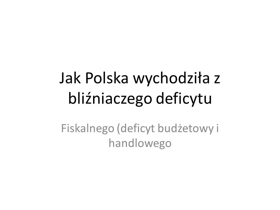Jak Polska wychodziła z bliźniaczego deficytu Fiskalnego (deficyt budżetowy i handlowego