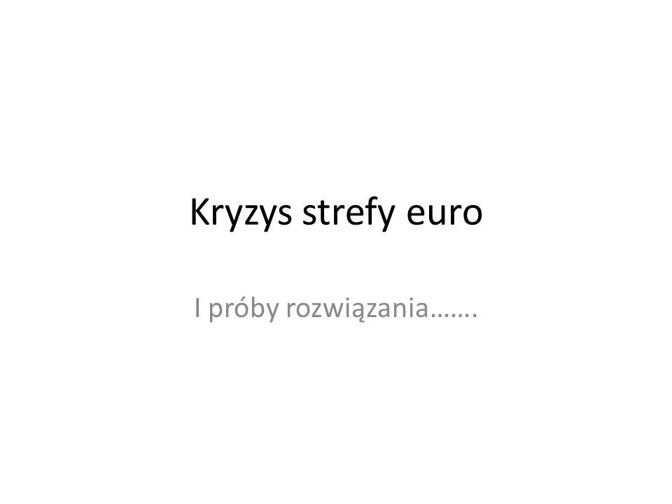 Kryzys strefy euro I próby rozwiązania…….