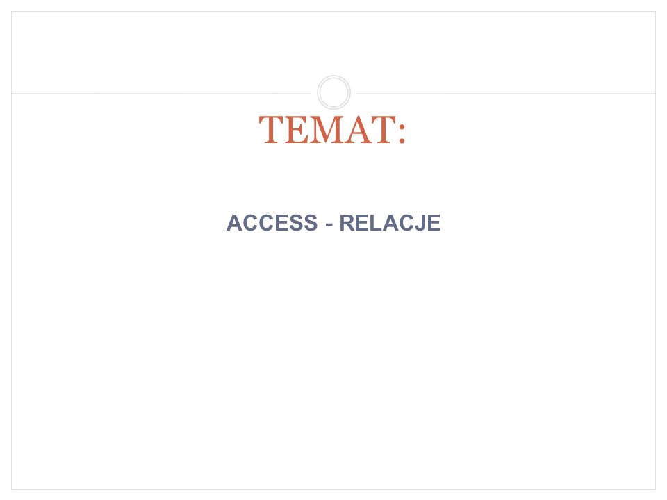 ACCESS - RELACJE TEMAT: