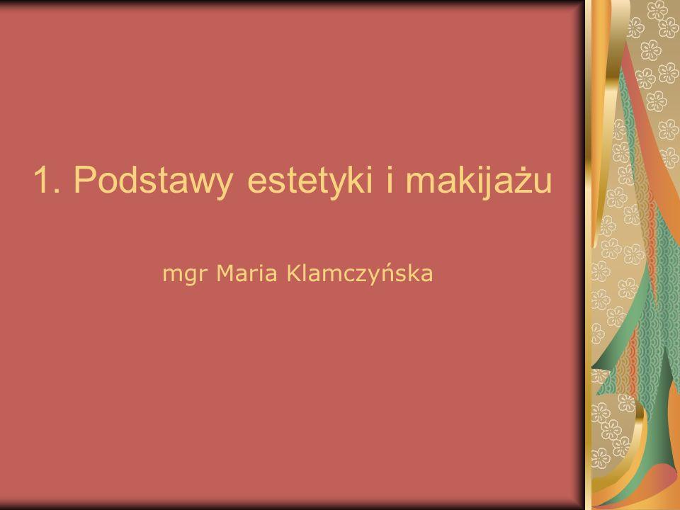 1. Podstawy estetyki i makijażu mgr Maria Klamczyńska