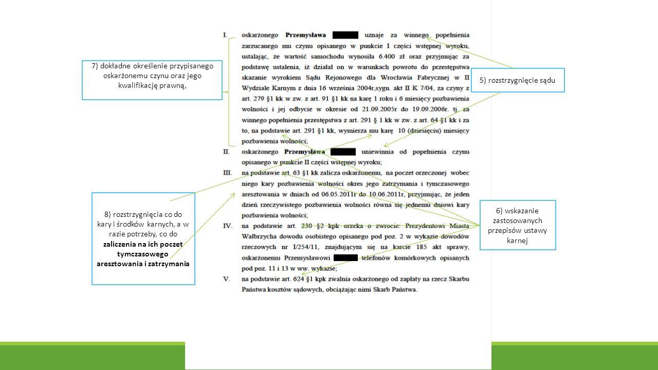 5) rozstrzygnięcie sądu 7) dokładne określenie przypisanego oskarżonemu czynu oraz jego kwalifikację prawną, 8) rozstrzygnięcia co do kary i środków karnych, a w razie potrzeby, co do zaliczenia na ich poczet tymczasowego aresztowania i zatrzymania 6) wskazanie zastosowanych przepisów ustawy karnej