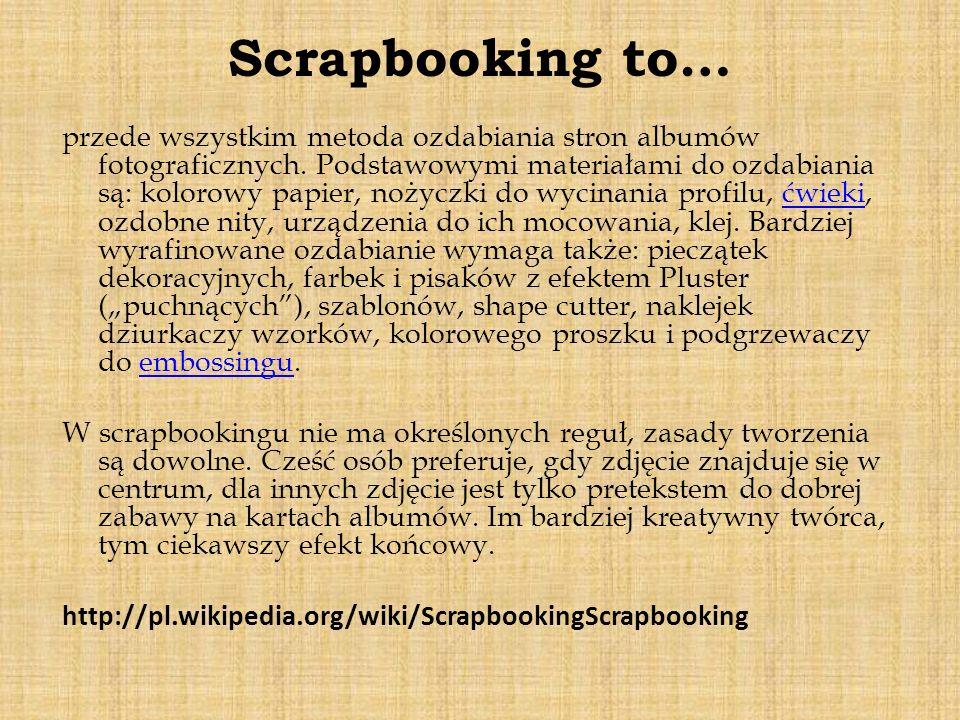 Scrapbooking to… przede wszystkim metoda ozdabiania stron albumów fotograficznych. Podstawowymi materiałami do ozdabiania są: kolorowy papier, nożyczk