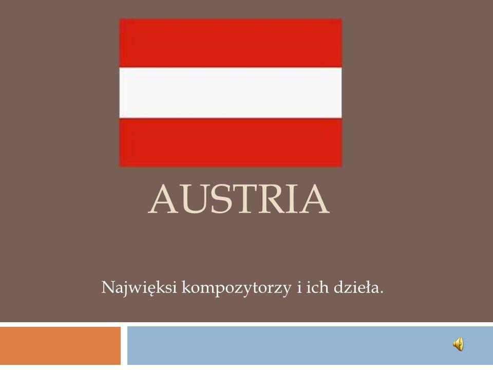AUSTRIA Najwięksi kompozytorzy i ich dzieła.