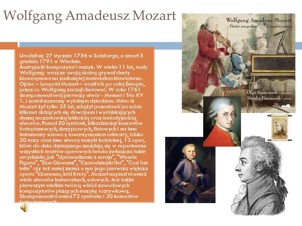 Wolfgang Amadeusz Mozart Urodził się 27 stycznia 1756 w Salzburgu, a zmarł 5 grudnia 1791 w Wiedniu.