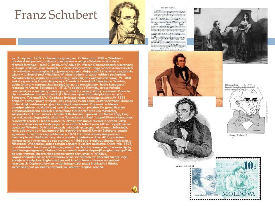 Franz Schubert (ur. 31 stycznia 1797 w Himmelpfortgrund, zm.