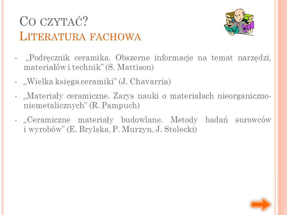 """""""Podręcznik ceramika. Obszerne informacje na temat narzędzi, materiałów i technik"""" (S. Mattison) """"Wielka księga ceramiki"""" (J. Chavarria) """"Materiały ce"""