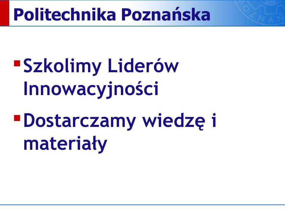 Politechnika Poznańska ▪ Szkolimy Liderów Innowacyjności ▪ Dostarczamy wiedzę i materiały