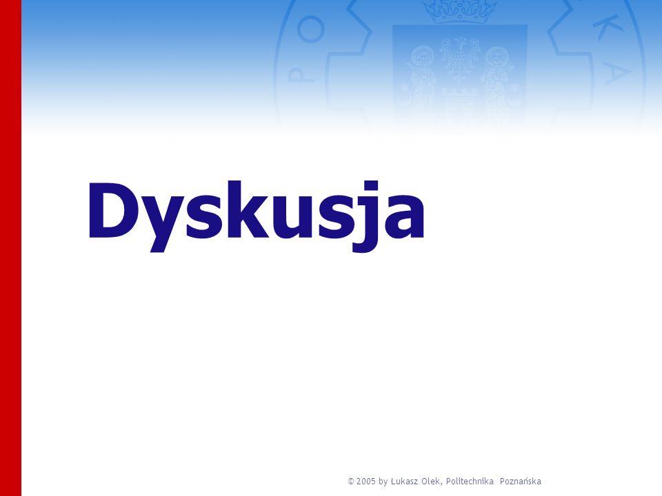 © 2005 by Łukasz Olek, Politechnika Poznańska Dyskusja