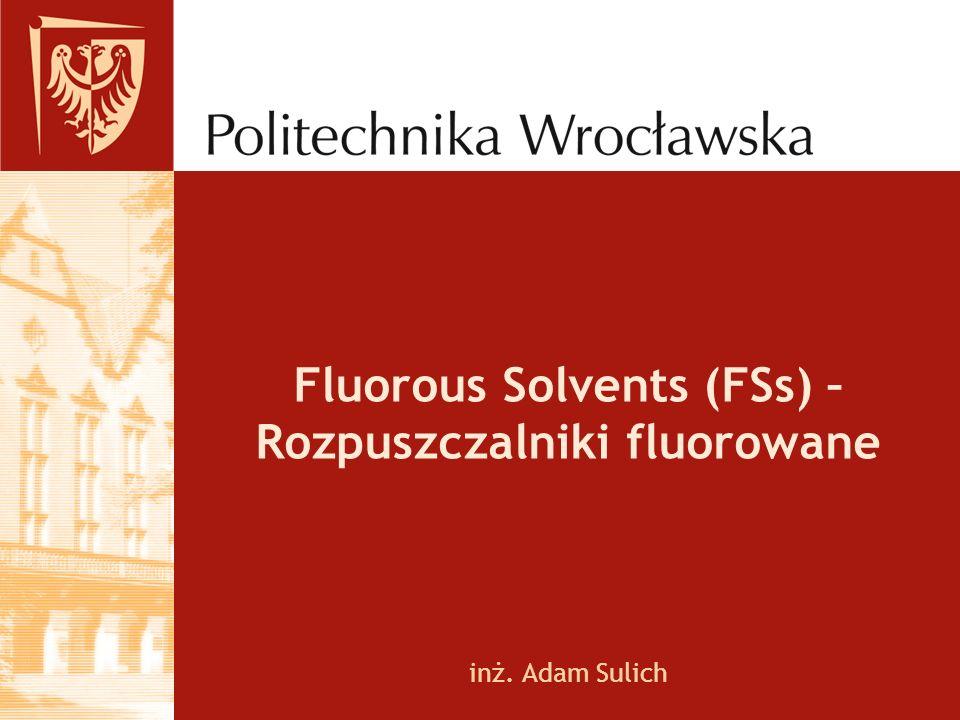 Fluorous Solvents (FSs) – Rozpuszczalniki fluorowane inż. Adam Sulich