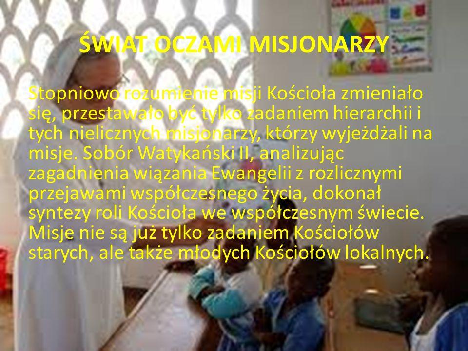 ŚWIAT OCZAMI MISJONARZY Często utożsamia się misję Kościoła z misjami Kościoła, choć są to odrębne wartości.