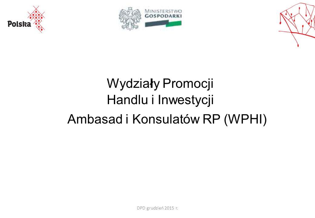 DPD grudzień 2015 r. Wydziały Promocji Handlu i Inwestycji Ambasad i Konsulatów RP (WPHI)