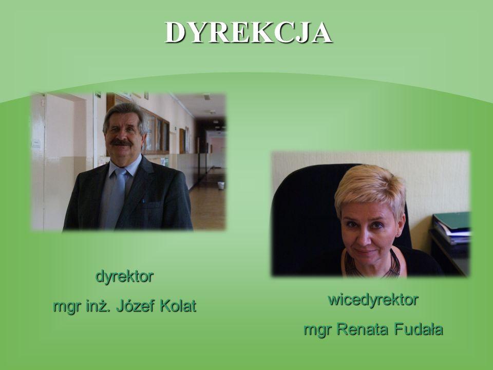 DYREKCJA dyrektor mgr inż. Józef Kolat wicedyrektor mgr Renata Fudała