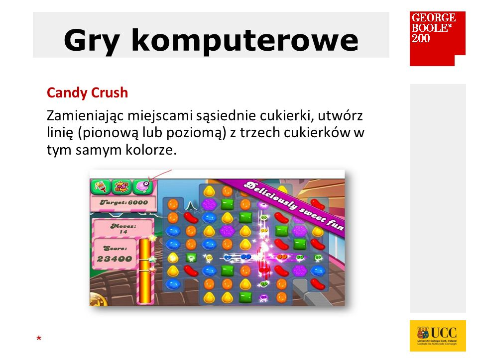 * Gry komputerowe Candy Crush Zamieniając miejscami sąsiednie cukierki, utwórz linię (pionową lub poziomą) z trzech cukierków w tym samym kolorze.