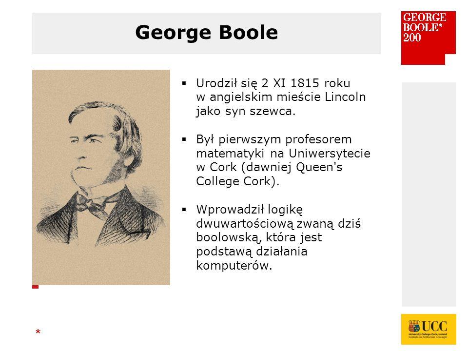 * George Boole  Urodził się 2 XI 1815 roku w angielskim mieście Lincoln jako syn szewca.