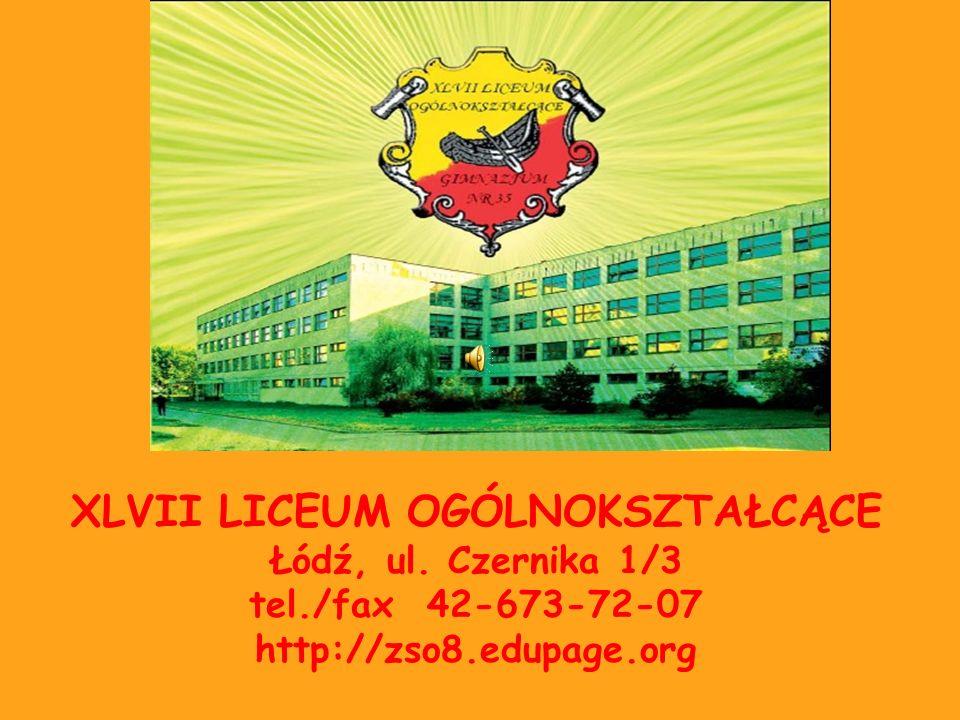 XLVII LICEUM OGÓLNOKSZTAŁCĄCE Łódź, ul. Czernika 1/3 tel./fax 42-673-72-07 http://zso8.edupage.org
