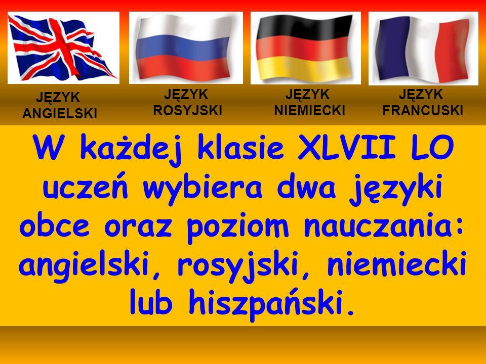 JĘZYK ANGIELSKI JĘZYK NIEMIECKI JĘZYK ROSYJSKI JĘZYK FRANCUSKI W każdej klasie XLVII LO uczeń wybiera dwa języki obce oraz poziom nauczania: angielski, rosyjski, niemiecki lub hiszpański.