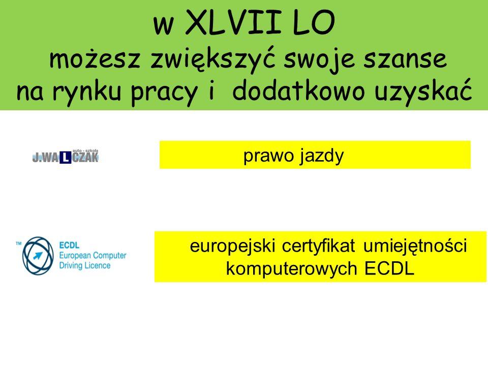 w XLVII LO możesz zwiększyć swoje szanse na rynku pracy i dodatkowo uzyskać prawo jazdy europejski certyfikat umiejętności komputerowych ECDL