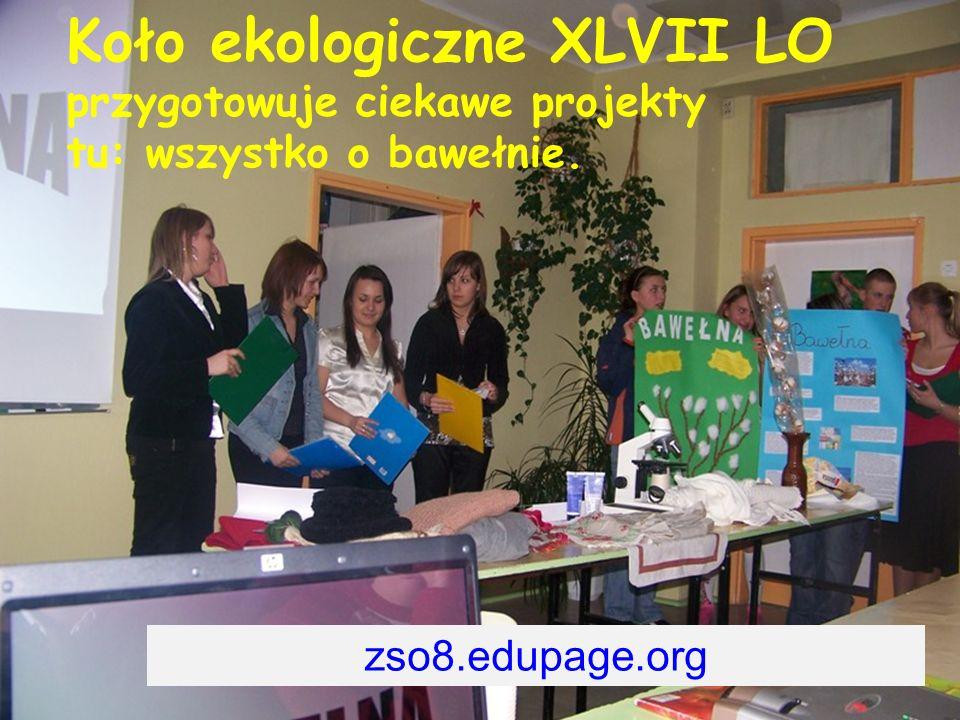 Koło ekologiczne XLVII LO przygotowuje ciekawe projekty tu: wszystko o bawełnie. zso8.edupage.org
