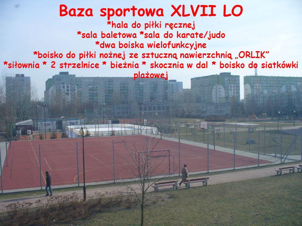 Baza sportowa XLVII LO *hala do piłki ręcznej *sala baletowa *sala do karate/judo *dwa boiska wielofunkcyjne *boisko do piłki nożnej ze sztuczną nawie