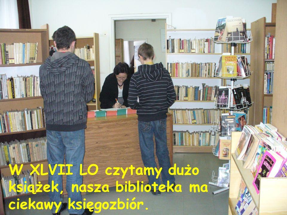 W XLVII LO czytamy dużo książek, nasza biblioteka ma ciekawy księgozbiór.