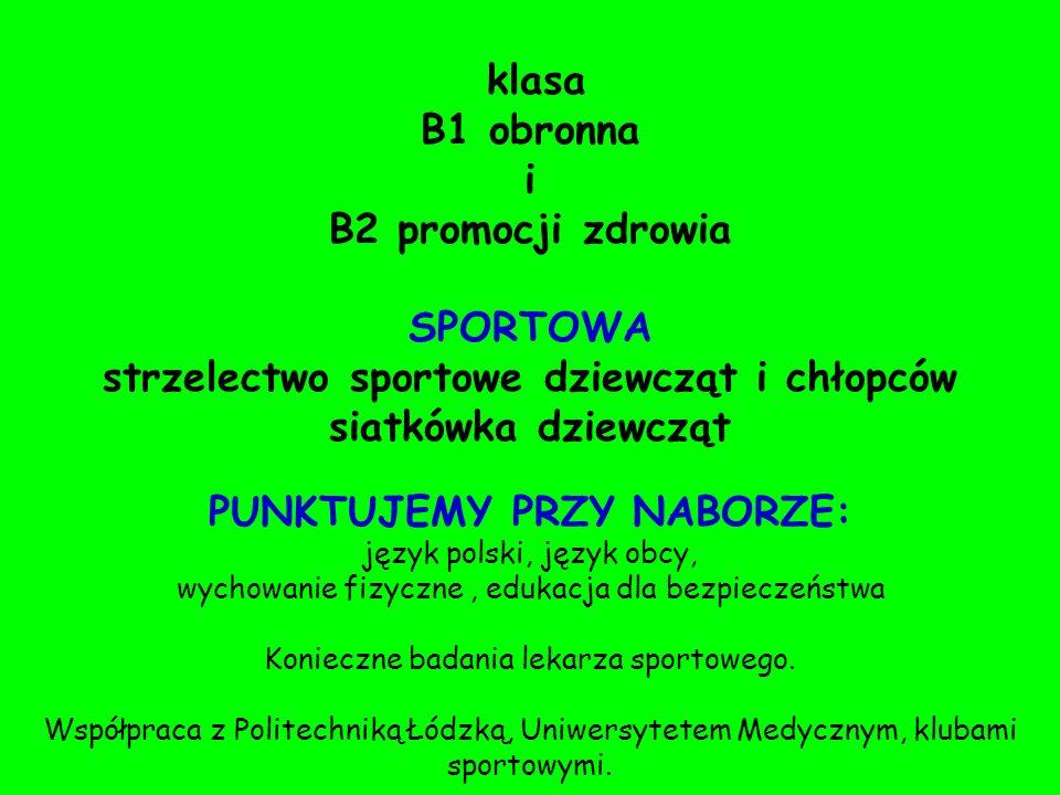 klasa B1 obronna i B2 promocji zdrowia SPORTOWA strzelectwo sportowe dziewcząt i chłopców siatkówka dziewcząt PUNKTUJEMY PRZY NABORZE: język polski, język obcy, wychowanie fizyczne, edukacja dla bezpieczeństwa Konieczne badania lekarza sportowego.