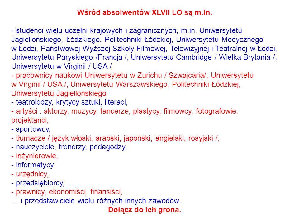 Wśród absolwentów XLVII LO są m.in. - studenci wielu uczelni krajowych i zagranicznych, m.in. Uniwersytetu Jagiellońskiego, Łódzkiego, Politechniki Łó