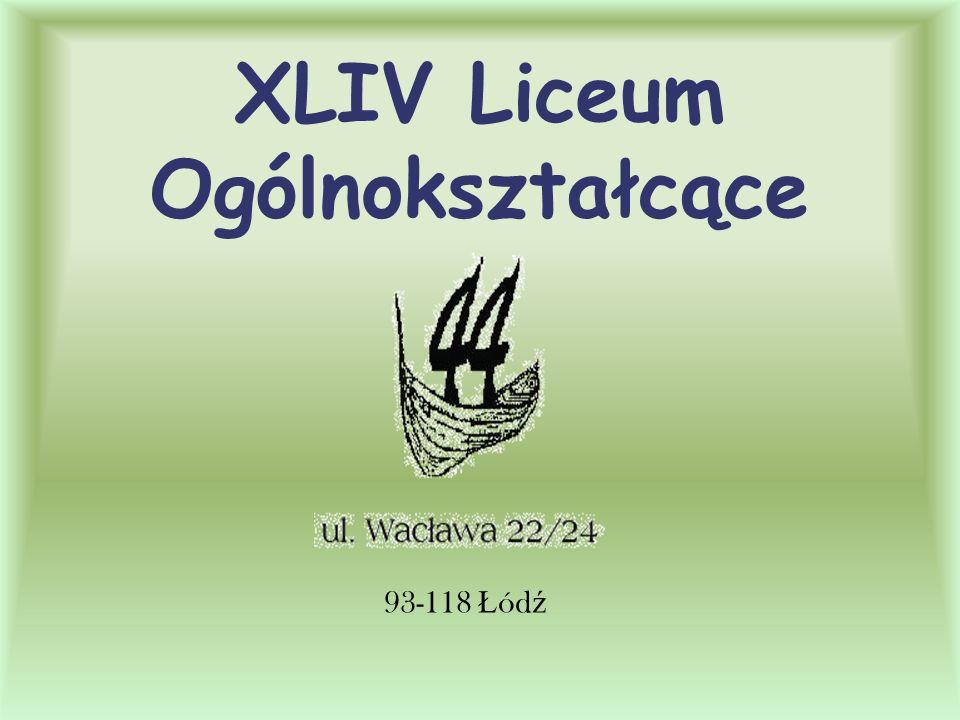 XLIV Liceum Ogólnokształcące 93-118 Ł ód ź