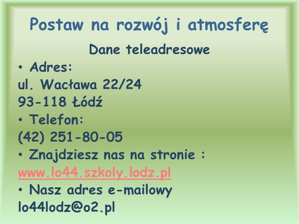 Postaw na rozwój i atmosferę Dane teleadresowe Adres: ul. Wacława 22/24 93-118 Łódź Telefon: (42) 251-80-05 Znajdziesz nas na stronie : www.lo44.szkol
