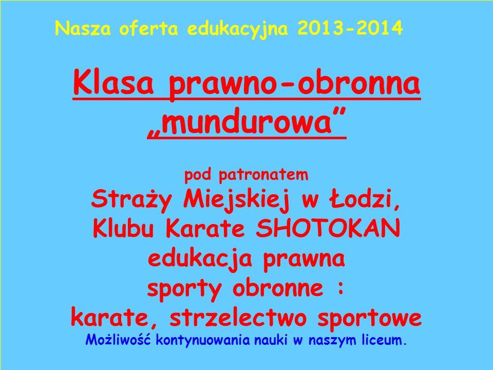 """Klasa prawno-obronna """"mundurowa pod patronatem Straży Miejskiej w Łodzi, Klubu Karate SHOTOKAN edukacja prawna sporty obronne : karate, strzelectwo sportowe Możliwość kontynuowania nauki w naszym liceum."""