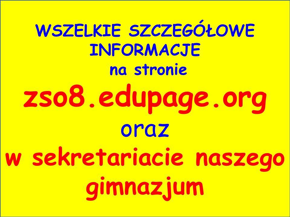WSZELKIE SZCZEGÓŁOWE INFORMACJE na stronie zso8.edupage.org oraz w sekretariacie naszego gimnazjum