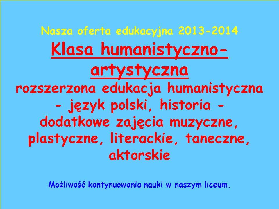 Klasa humanistyczno- artystyczna rozszerzona edukacja humanistyczna - język polski, historia - dodatkowe zajęcia muzyczne, plastyczne, literackie, taneczne, aktorskie Możliwość kontynuowania nauki w naszym liceum.