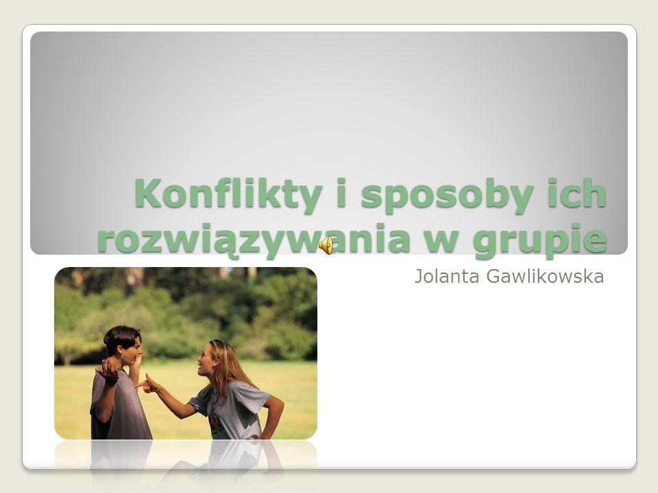 Konflikty i sposoby ich rozwiązywania w grupie Jolanta Gawlikowska