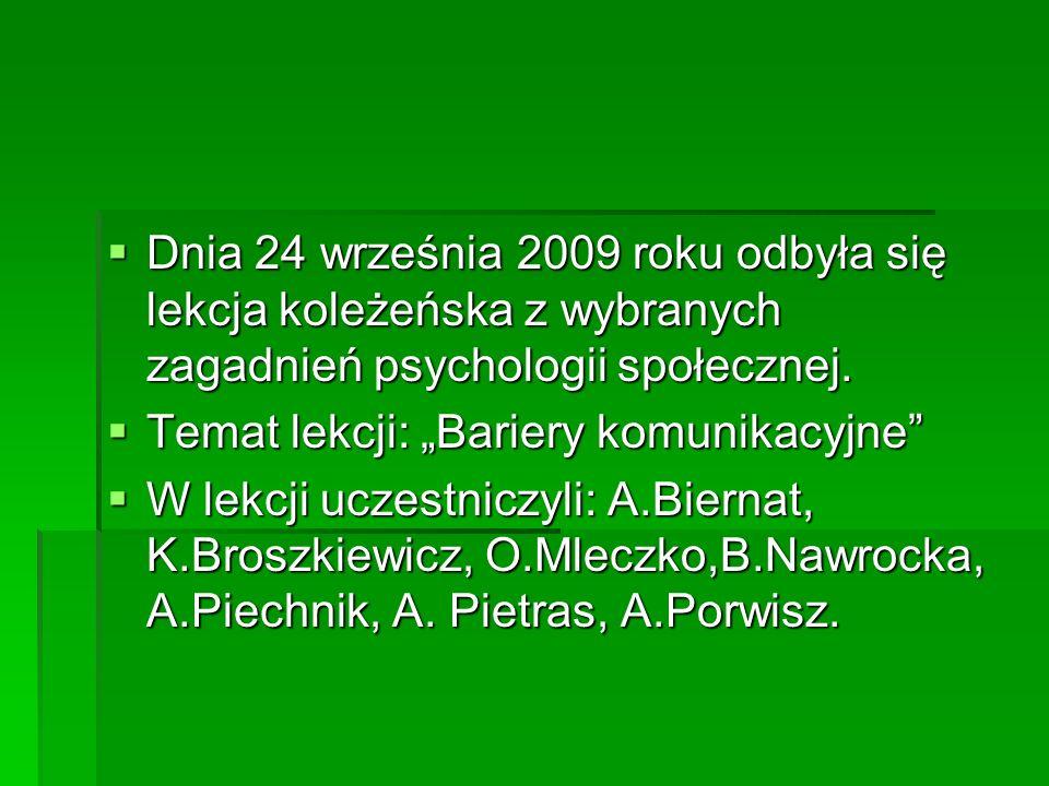  Dnia 24 września 2009 roku odbyła się lekcja koleżeńska z wybranych zagadnień psychologii społecznej.