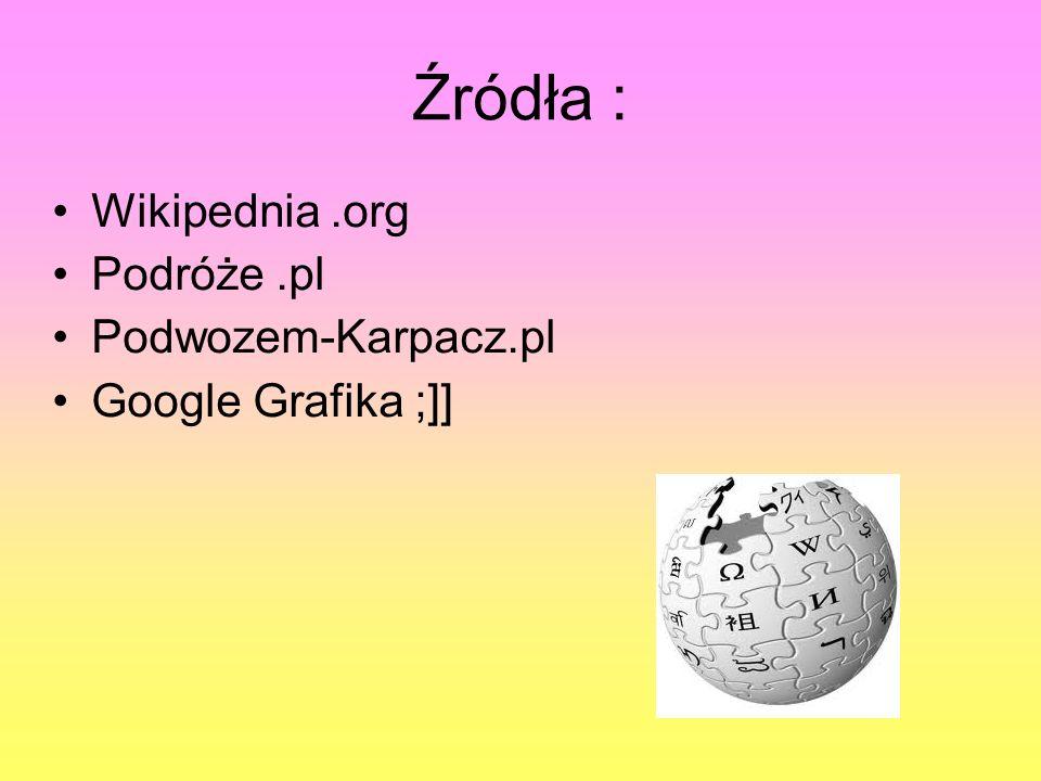 Źródła : Wikipednia.org Podróże.pl Podwozem-Karpacz.pl Google Grafika ;]]