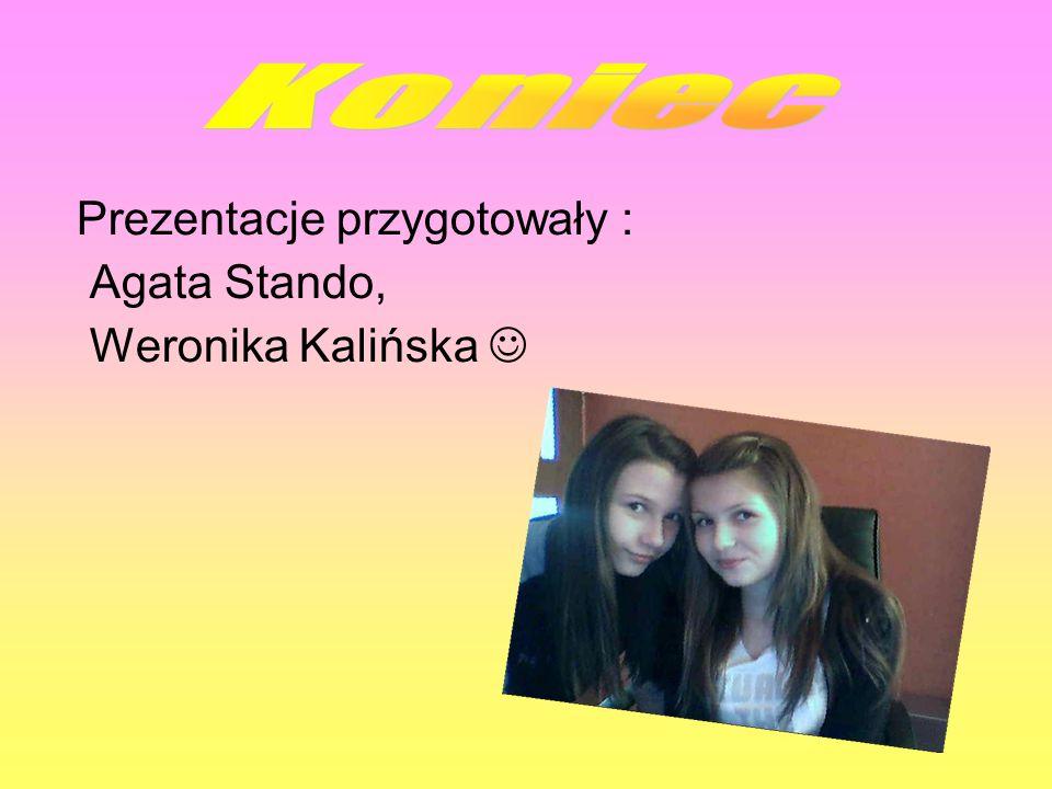 Prezentacje przygotowały : Agata Stando, Weronika Kalińska