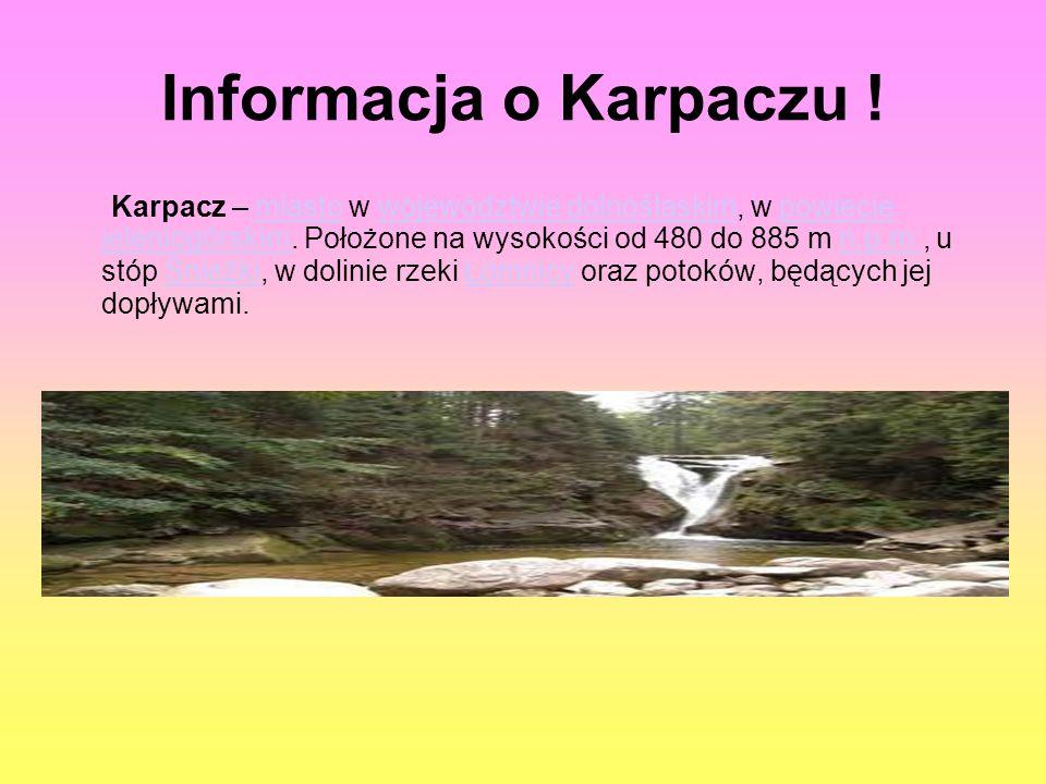 Informacja o Karpaczu . Karpacz – miasto w województwie dolnośląskim, w powiecie jeleniogórskim.