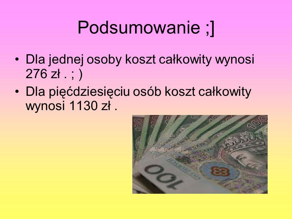 Podsumowanie ;] Dla jednej osoby koszt całkowity wynosi 276 zł.