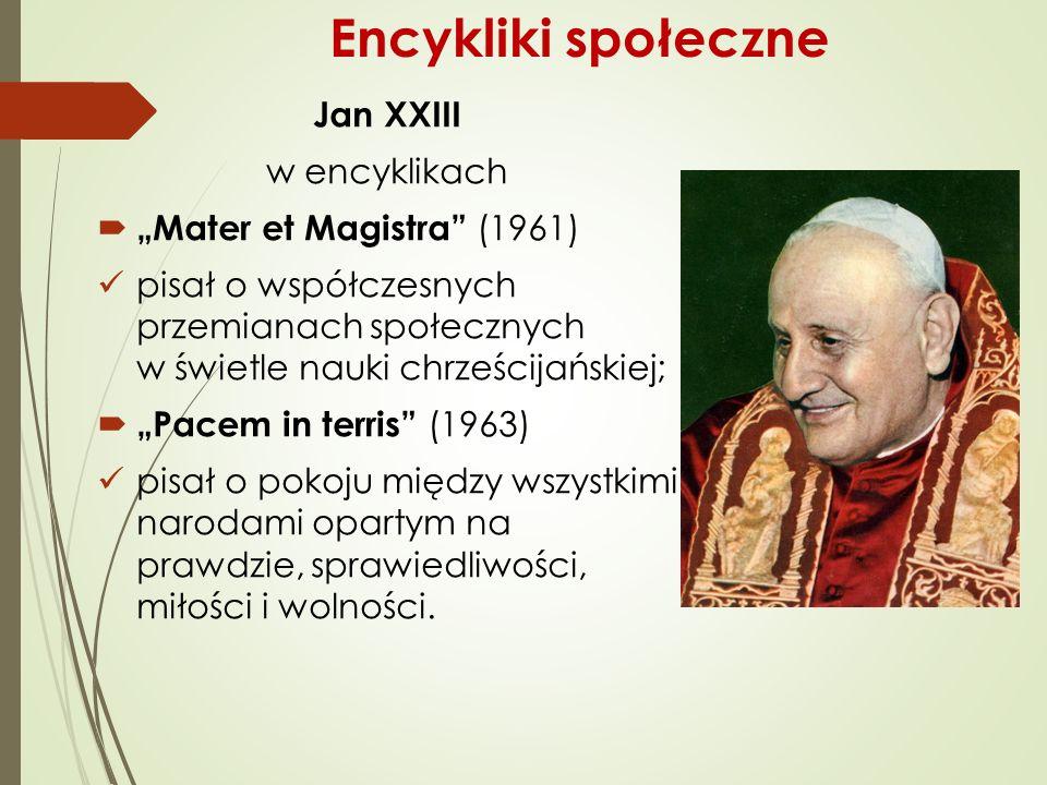 """Jan XXIII w encyklikach  """"Mater et Magistra (1961) pisał o współczesnych przemianach społecznych w świetle nauki chrześcijańskiej;  """"Pacem in terris (1963) pisał o pokoju między wszystkimi narodami opartym na prawdzie, sprawiedliwości, miłości i wolności."""